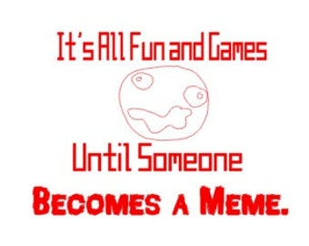 It's All Fun and Games Until Someone Becomes a Meme onesie