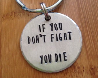 If You Don't Fight, You Die - Walking Dead - Keychain - Hand Stamped - Gift - Zombie Fan