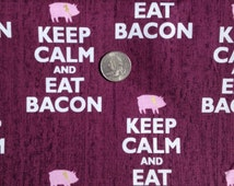 Keep Calm and EAT BACON Print ~ 100% Cotton Fabric Fat QUARTER for Quilting & Crafts