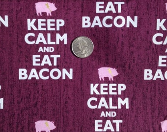 Keep Calm and EAT BACON Print ~ 100% Cotton Fabric  for Quilting & Crafts - FQ / Fat Quarter or Half Yard