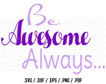 Be Awesome Always, Inspirational Bedroom Word Art, SVG Clipart, Silhouette Studio, Cricut Design, Brother Scan Cut, Die Cut Machine - CA313