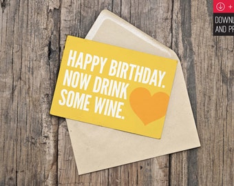 Birthday Card - INSTANT DOWNLOAD - PRINTABLE - Happy birthday. Now Drink Some Wine.