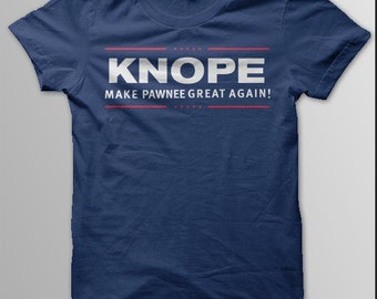 Parks and Recreation Shirt, Leslie KNOPE, Pawnee, Make Pawnee Great Again, Knope 2016, Parks and Rec, Leslie Knope 2016, Women Unisex Men