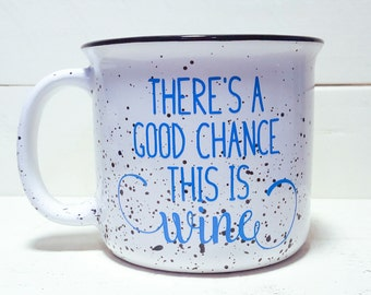 There's a chance this is wine mug -  funny wine mug - wine coffee mug - wine mug - wine lover gift - funny coffee mug - this might be wine