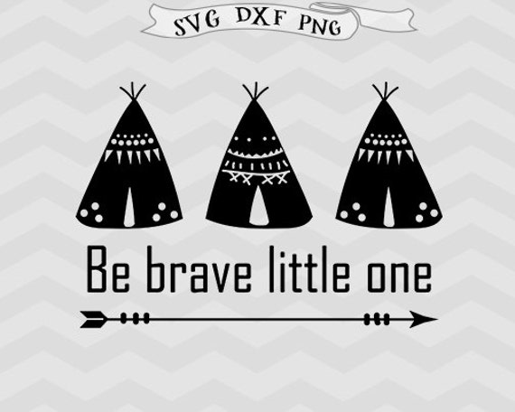 teepee svg be brave svg files for silhouette svg files tribal