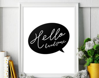 "Art Digital Print ""Hello Handsome"" Printable Poster, Inspirational Typography Wall Art Romantic Gift, Instant Download DIY PRINT"