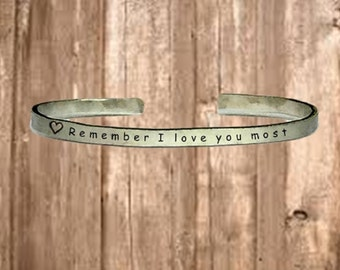 "Remember I Love You Most - Cuff Bracelet Jewelry Hand Stamped 1/4"" Organic, Smooth Texture Copper Brass or Aluminum"