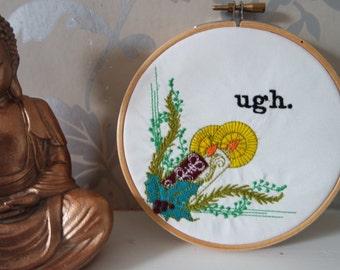 """Embroidery Hoop """"Ugh."""""""