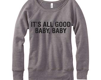 It's All Good Baby, Baby, Wideneck Fleece Sweatshirt, Metallic Gold, Silver, Glitter And Neon Print,
