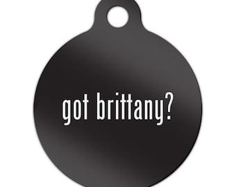 Got Brittany Engraved Round Key Chain Dog Tag #2 spaniel - MRD-845