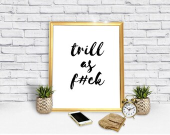 Trill As F*ck Poster - Trill Poster - Print - Trill Poster Download - Hip Hop Poster - Trendy Poster - Digital Print - Instant Download