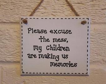Humour Funny Family Sign - Please Excuse The Mess, My Children Are Making Us Memories!  Plaque Gift