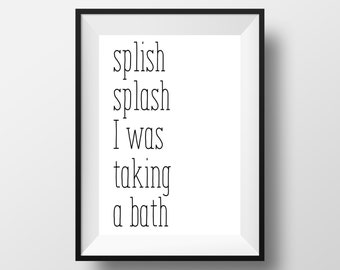 Splish Splash I Was Taking A Bath, Black and White Prints, Bathroom Decor, Bathroom Artwork, Kids Bathroom, Bathroom Quote, Printable Quote