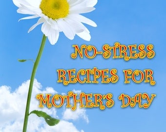No Stress Recipes for Mothers' Day