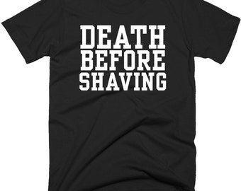Death Before Shaving T-Shirt, Beard T-Shirt, Funny Mens Beard Tee Shirt, Size And Color Choice.