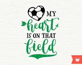 My Heart Is On That Field Soccer SVG Decal Cutting File Soccer Mom Football T-Shirt Iron On Transfer for Cricut Explore, Silhouette Cameo
