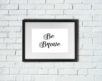 INSTANT DOWNLOAD | Be Brave | Inspirational Art Print | A4 Print | Room Decor