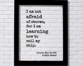 Louisa May Alcott - Floating Quote - Little Women - I am not afraid of storms, for I am learning how to sail my ship - Fearless Brave
