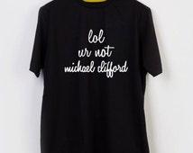 lol ur not michael clifford T-shirt Men, Women and Youth