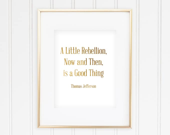 "Thomas Jefferson - ""A Little Rebellion, Now and Then, is a Good Thing"" - Real Foil Print"