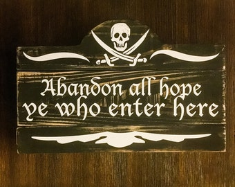 "Abandon All Hope Ye Who Enter Here - Wooden Pirate Beach Decor Sign - 8.5"" x 13"""