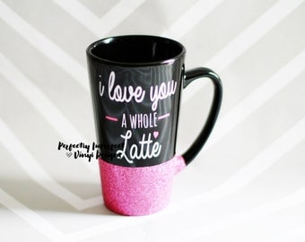 Glitter Mug//Love You A Whole Latte Mug//Valentine's Coffee Mug//Valentine's Day Mug/Glitter Dipped Coffee Mug//Personalized Coffee Mug