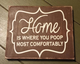 Home is where you Poop most comfortably painted Wood Sign, Funny Sayings, Funny Wood Signs, Humorous Signs, Funny Poop Signs, Poop Sayings