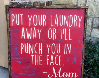 Put your laundry away, or I'll punch you in the face, Laundry sign,