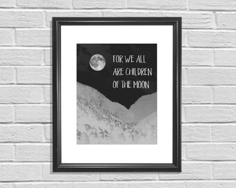 For We All Are Children of the Moon Printable, Wall Art, Black and White