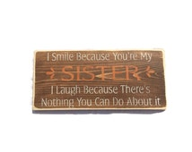 Sister Gift - I Smile Because Your My Sister I Laugh Because There's Nothing You Can Do About It - Sister Sign - Sisters Wall Art - Custom