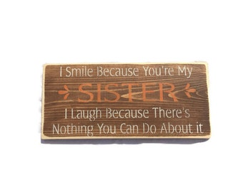 I Smile Because You're My Sister I Laugh Because There's Nothing You Can Do About It - Sister Gift - Birthday Gift - Housewarming Gift
