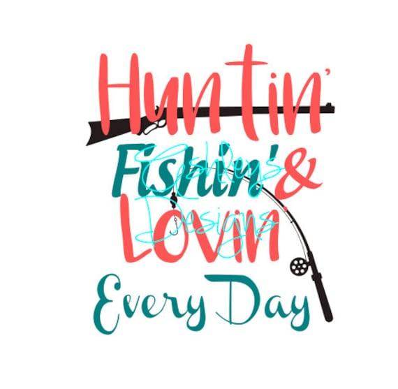Huntin fishin lovin every day hunting fishing by for Hunting fishing loving everyday
