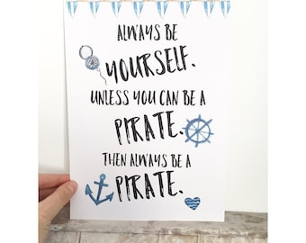 Always be a pirate, print.