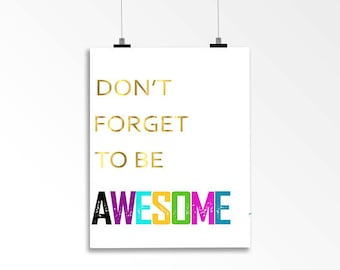 Gold Foil Print- Don't Forget to be Awesome