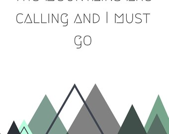 Digital Printable; The Mountains are Calling and I Must Go