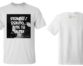 Snoring's Boring Time to Grind Tshirt