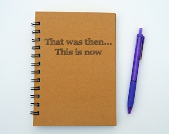 That was the, This is now... Notebook/Journal