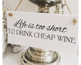 Life is too short to drink cheap wine plaque sign