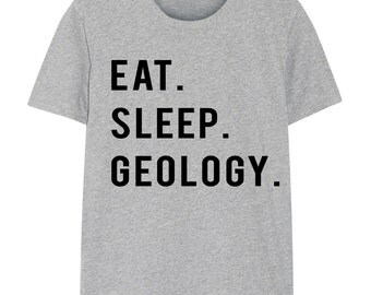 Geology, Geology shirt, Geology Gift,  Eat Sleep Geology, Mens Womens Gifts - 739