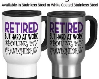 Travel Mug, Retired But Hard At Work Spoiling My Grandchildren Retirement Retired Love My Grandchildren, Stainless Steel 14 oz