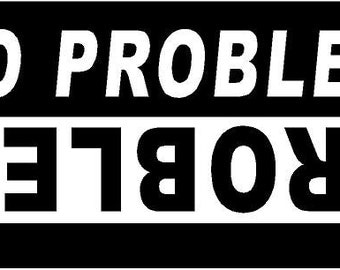 Vinyl Decal No Problem roll over mud truck country bumper sticker car truck laptop