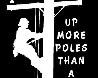 Vinyl Decal Up More Poles Than A Stripper Lineman pole climber truck country bumper sticker car truck laptop