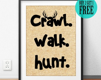 Crawl Walk Hunt Burlap Print, Birthday Gift Him, Anniversary Gift Her, Rustic Home Decor, Hunting Theme Print, Baby Gift, Nursery Print SD19