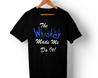 The Whiskey Made Me Do It Crazy Drunken T Shirt.