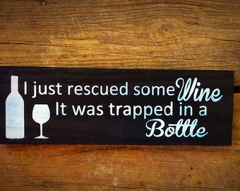 I just rescued some Wine Sign, Funny Sign, Wine Decor, Wine Saying, Wine gift Idea, Gift for friend, Wine Lover, Rustic Wooden Sign,  Winery