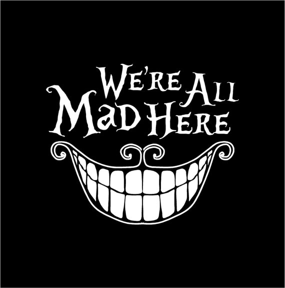 Cheshire Cat We Re All Mad Here Alice In By Rustyvignette
