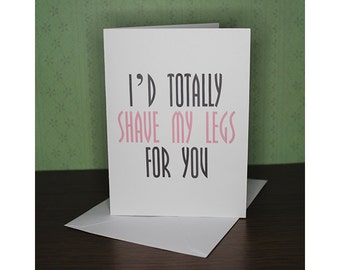 Funny - I'd Totally Shave My Legs For You
