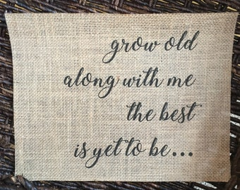 Grow Old Along With Me The Best Is Yet To Be Burlap Print - Burlap Print - Burlap Wall Decor