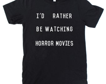 I'd Rather Be Watching Horror Movies T-Shirt UNISEX  -  S M L XL  -  Available in black, heather grey, and white