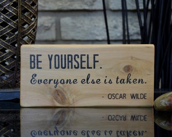 Be yourself everyone else is taken, wood sign, Oscar Wilde quote, wood block, inspirational sign, rustic decor, gift idea, unique gift,